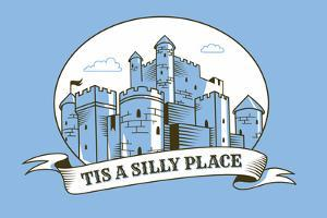 Tis a Silly Place Snorg Tees Plastic Sign by Snorg