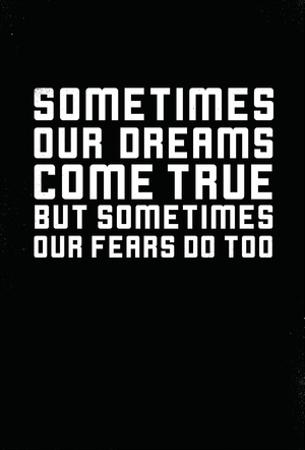 Sometimes Dreams & Fears Come True