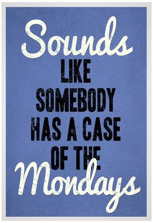 https://imgc.allpostersimages.com/img/posters/sounds-like-somebody-has-a-case-of-the-mondays_u-L-F5IPE60.jpg?artPerspective=n