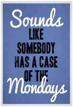Sounds Like Somebody Has A Case of the Mondays