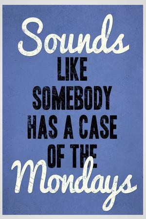https://imgc.allpostersimages.com/img/posters/sounds-like-somebody-has-a-case-of-the-mondays_u-L-Q19E3XO0.jpg?artPerspective=n
