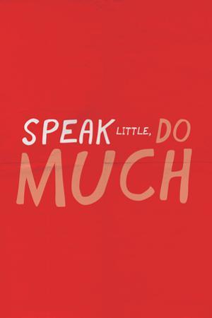 Speak Little. Do Much.