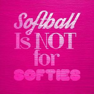 Softball is Not for Softies - Pink by Sports Mania