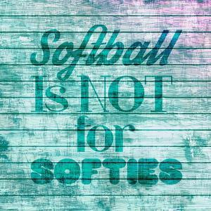 Softball is Not for Softies - Teal White by Sports Mania