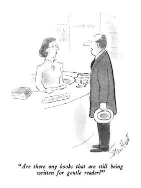 """""""Are there any books that are still being written for gentle reader?"""" - New Yorker Cartoon by Stan Hunt"""