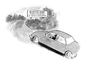 """Car driving around a bend,where a road sign reads, """"Be on the Alert/ A New…"""" - New Yorker Cartoon by Stan Hunt"""