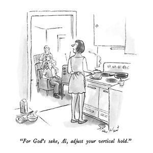 """""""For God's sake, Al, adjust your vertical hold."""" - New Yorker Cartoon by Stan Hunt"""