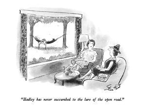 """""""Hadley has never succumbed to the lure of the open road."""" - New Yorker Cartoon by Stan Hunt"""