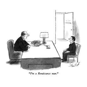 """I'm a Renaissance man."" - New Yorker Cartoon by Stan Hunt"