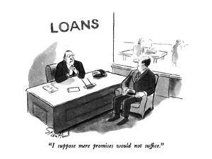 """""""I suppose mere promises would not suffice."""" - New Yorker Cartoon by Stan Hunt"""