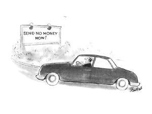 """Man in car sees road sign that reads """"Send No Money Now!"""". - New Yorker Cartoon by Stan Hunt"""
