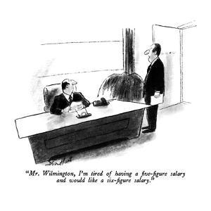 """Mr. Wilmington, I'm tired of having a five-figure salary and would like a…"" - New Yorker Cartoon by Stan Hunt"