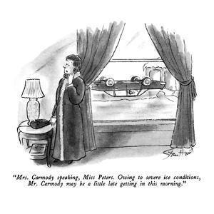"""""""Mrs. Carmody speaking, Miss Peters.  Owing to severe ice conditions, Mr. …"""" - New Yorker Cartoon by Stan Hunt"""
