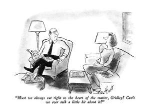 """""""Must we always cut right to the heart of the matter, Gridley?  Can't we e…"""" - New Yorker Cartoon by Stan Hunt"""