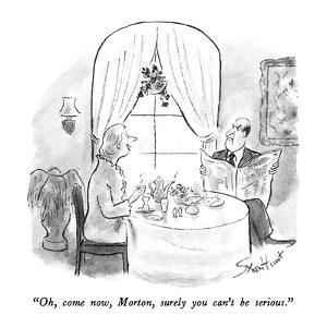 """""""Oh, come now, Morton, surely you can't be serious."""" - New Yorker Cartoon by Stan Hunt"""