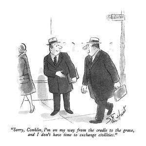 """""""Sorry, Conklin, I'm on my way from the cradle to the grave, and I don't h…"""" - New Yorker Cartoon by Stan Hunt"""