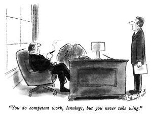 """""""You do competent work, Jennings, but you never take wing."""" - New Yorker Cartoon by Stan Hunt"""