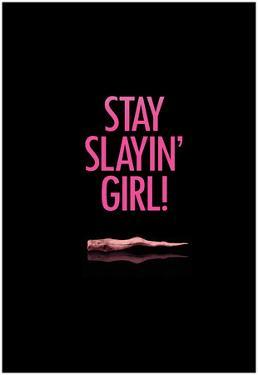 Stay Slayin Girl!