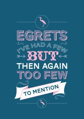 Egretts, I've had a few. by Stephen Wildish