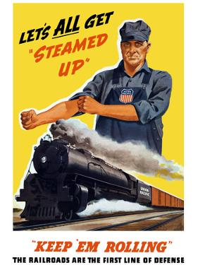 World War II Poster of An Engineer Rolling Up His Sleeves And a Locomotive in Motion by Stocktrek Images