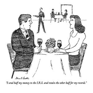"""""""I send half my money to the I.R.S. and retain the other half for my records."""" - New Yorker Cartoon by Stuart Leeds"""