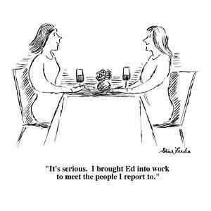 """""""It's serious.  I brought Ed into work to meet the people I report to.""""  - Cartoon by Stuart Leeds"""