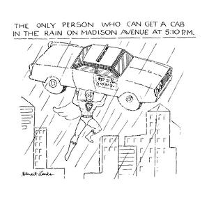 The Only Person Who Can Get A Cab In The Rain On Madison Avenue At 5:10 PM. - New Yorker Cartoon by Stuart Leeds