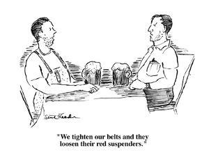 """""""We tighten our belts and they loosen their red suspenders.""""  - Cartoon by Stuart Leeds"""
