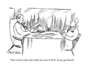 """""""Your résumé states that while you were C.E.O. no one got busted."""" - New Yorker Cartoon by Stuart Leeds"""