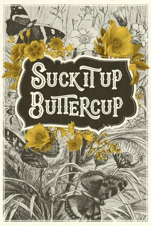 https://imgc.allpostersimages.com/img/posters/suck-it-up-buttercup_u-L-Q1DAYLB0.jpg?p=0