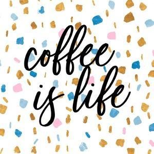 Coffee is Life by Susan Bryant