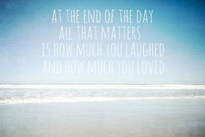 At the End of the Day All That Matters Is How Much You Laughed by Susannah Tucker
