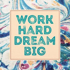 Work Hard, Dream Big by Swedish Marble