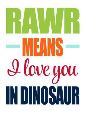 Rawr Means I Love You by Tamara Robinson