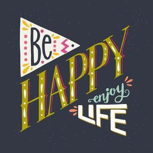 Be Happy Enjoy Life Hand Lettering Quote. Hand Drawn Typography Poster Can Be Used for T-Shirt An by TashaNatasha