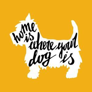 Hand Drawn Typography Poster with Silhouette and Phrase in It. 'Home is Where Your Dog Is' Hand Let by TashaNatasha