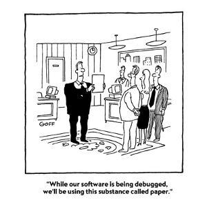 """""""While our software is being debugged, we'll be using this substance calle…"""" - Cartoon by Ted Goff"""
