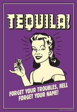 Tequila Forget Your Troubles Forget Your Name Funny Retro Poster