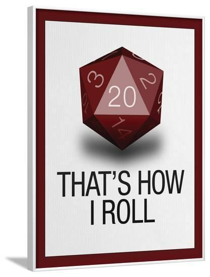 That's How I Roll - 20 Sided Die--Framed Poster