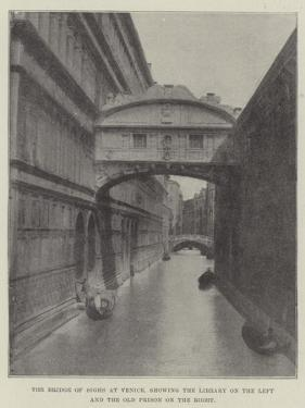 The Bridge of Sighs at Venice, Showing the Library on the Left and the Old Prison on the Right