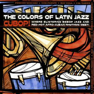 The Colors of Latin Jazz Cubop!