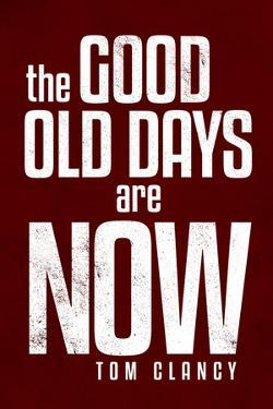 The Good Old Days are Now Tom Clancy Motivational