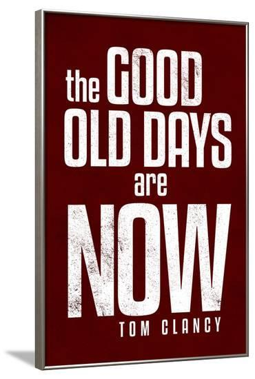 The Good Old Days are Now Tom Clancy--Framed Poster