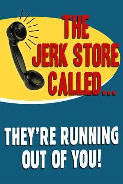 The Jerkstore Called