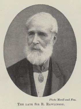 The Late Sir R Rawlinson