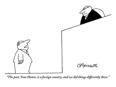 https://imgc.allpostersimages.com/img/posters/the-past-your-honor-is-a-foreign-country-and-we-did-things-differently-new-yorker-cartoon_u-L-PGT7BI0.jpg?artPerspective=n