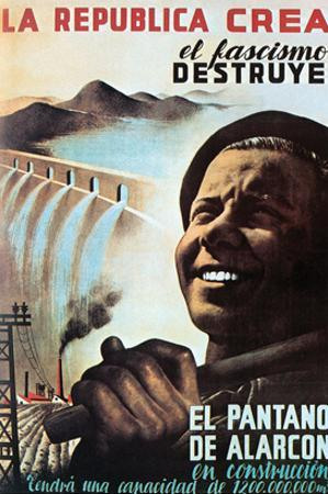 The Republic Creates, Fascism Destroys - Alarcon Dam under Construction