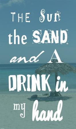 https://imgc.allpostersimages.com/img/posters/the-sun-the-sand-and-a-drink-in-my-hand_u-L-F8M6FP0.jpg?p=0