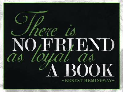 https://imgc.allpostersimages.com/img/posters/there-is-no-friend-as-loyal-as-a-book-hemingway-quote_u-L-PXJ9A20.jpg?artPerspective=n