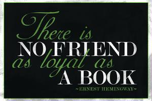 There Is No Friend As Loyal As a Book Hemingway Quote